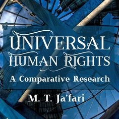 """We are delighted to announce the publication of Allameh M. T. Ja'fari's book titled """"Universal Human Rights – A Comparative Research."""" As you may already know, Muhammad Taqi Ja'fari is …"""