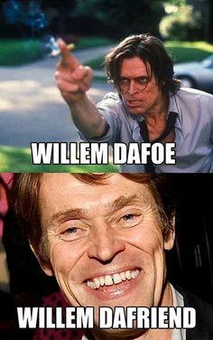 26 Celebrity Name Puns - Willem Dafoe