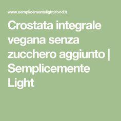Crostata integrale vegana senza zucchero aggiunto | Semplicemente Light