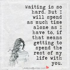 Waiting is good for clarity. Because with major decisions, there's no turning back. The sour grapes will take it as their chance to sow seeds of doubt and judge it as indecision. Again it's about clarity even about those who try to be busybodies. Qoutes About Love, True Love Quotes, Romantic Love Quotes, Love Quotes For Him, New Quotes, Happy Quotes, Love Him, Words Quotes, Quotes To Live By