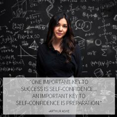 """One important key to success is self-confidence. An important key to self-confidence is preparation.""  –Arthur Ashe"