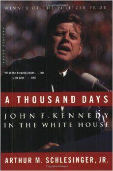 Amazon.com: A Thousand Days: John F. Kennedy in the White House (0046442219273): Arthur M. Schlesinger Jr.: Books