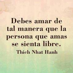 Debes amar de tal manera que la persona que amas... Se sienta libre. #Amor #Amar