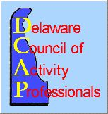 DCAP - www.dcap.info - Delaware Council of Activity Professionals - promotes and advocates the highest possible quality of life for the population, (primarily elderly) it serves
