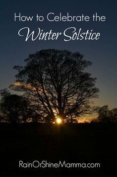 How to Celebrate the Winter Solstice. Try these tips for celebrating the winter solstice. Fun activities for children and adults that will help you connect with nature during the darkest time of the year Rain or Shine Mamma.