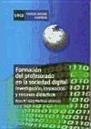 Formación del profesorado en la sociedad digital : investigación e innovación y recursos didácticos / Ángel Barbas Coslado, Rosa Mª Goig Martínez (directora) ... [et al.]. Universidad Nacional de Educación a Distancia, 2013