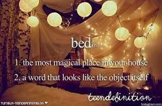 bed - 1) the most magical place in your house 2) a word that looks like the object itself