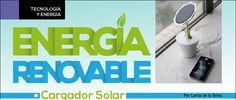 ENERGÍA RENOVABLE Cargador Solar  Más Información: http://www.revistagema.mx/articulo/energia-renovable/