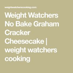 Weight Watchers No Bake Graham Cracker Cheesecake   weight watchers cooking