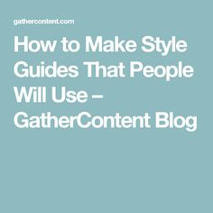 How to Make Style Guides That People Will Use – GatherContent Blog