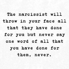 The will throw in your face all that they have done for you but never say one word of all that you have done for them, never. Narcissistic People, Narcissistic Abuse Recovery, Narcissistic Behavior, Narcissistic Sociopath, Narcissistic Personality Disorder, Narcissistic Mother, Words Quotes, Me Quotes, Sayings