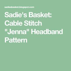 "Sadie's Basket: Cable Stitch ""Jenna"" Headband Pattern"