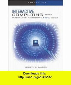 The Interactive Computing Series Excel 2002- Brief (9780072472547) Kenneth Laudon , ISBN-10: 0072472545  , ISBN-13: 978-0072472547 ,  , tutorials , pdf , ebook , torrent , downloads , rapidshare , filesonic , hotfile , megaupload , fileserve