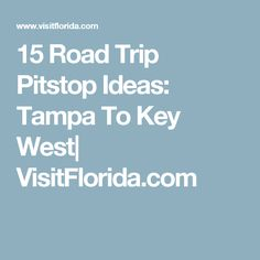 15 Road Trip Pitstop Ideas: Tampa To Key West| VisitFlorida.com