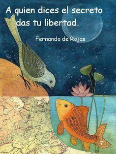 """""""A quien dices el secreto das tu libertad"""" - Fernando de Rojas"""