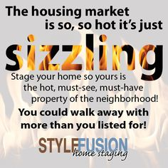 Stage your home so yours is the hot, must-see, must-have property of the neighborhood!