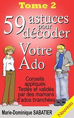 59 astuces pour décoder votre ado de Marie-Dominique SABATIER et autres, http://www.amazon.fr/dp/B00YJFAHVE/ref=cm_sw_r_pi_dp_rqDJvb1PV62A3