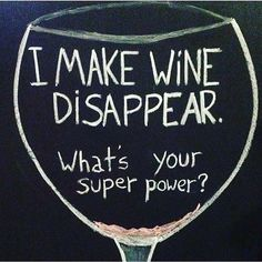 I make wine disappear. My superpower.