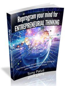 Download Free E-book: Reprogram Your Mind For Entrepreneurial Thinking #entrepreneur #business #mindset