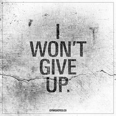 """I won't give up.""  This quote is for all of us with goals. For all of us that are working hard in the gym, every day to improve ourselves and become better. We will NOT give up. - Like and save this if you will never give up! 