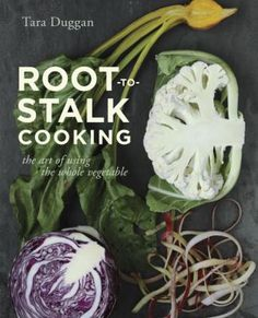 Root to Stalk Cooking: The Art of Using the Whole Vegetable by Tara Duggan. Focusing on the overlooked parts of vegetables, including stalks, tops, fronds and stems, this innovative cookbook reveals a whole new world of flavors while reducing waste and saving money through 70 recipes that teach home cooks how to think differently about the produce they buy and grow.