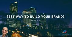 Best Way to Build Your Brand? With a Blog