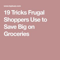 19 Tricks Frugal Shoppers Use to Save Big on Groceries Making Food 0dab62d704