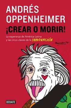 Con un sorprendente optimismo sobre el futuro de América Latina, Andrés Oppenheimer revela en este libro las claves del éxito en el siglo XXIi, en que la innovación y la creatividad serán los pilares del progreso. ¿Qué debemos hacer como personas y países para avanzar en la economía de la innovación? ¿Qué debemos hacer para producir innovadores de talla mundial, como Steve Jobs? Ver copias disponibles en: http://nubr.co/xnT8Ox