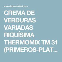 CREMA DE VERDURAS VARIADAS RIQUÍSIMA  THERMOMIX TM 31 (PRIMEROS-PLATOS) Thermomix Soup, Cooking Recipes, Food, Ideas Cenas, Valencia, Soups, Recipes With Vegetables, Noodles, Beverage