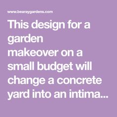 This design for a garden makeover on a small budget will change a concrete yard into an intimate space to relax, entertain and enjoy being outside.