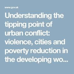 Understanding the tipping point of urban conflict: violence, cities and poverty reduction in the developing world. Impact Report. Research for Development Output - GOV.UK