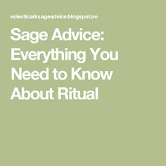 Sage Advice: Everything You Need to Know About Ritual