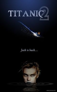 Titanic 2: Jack is Back- bet you regret not scooting over, ay Rose?