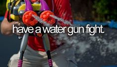 Have a water gun fight