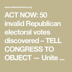 ACT NOW: 50 invalid Republican electoral votes discovered – TELL CONGRESS TO OBJECT — Unite For America