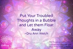 Please enjoy today's Quote of the Day by Dru Ann Welch via The Wellness Universe and read about how to put negative thoughts into a bubble and let them go.