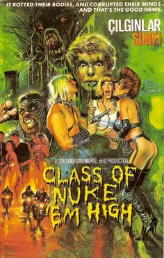 Class of Nuke Em High...Troma films...this one's a classic!!