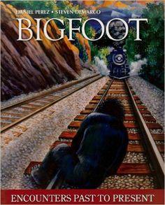 Bigfoot: Encounters Past To Present First edition, Daniel Perez, Steven DeMarco, George Eberhart - Amazon.com