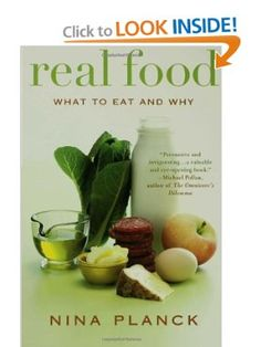 Real Food: What to Eat and Why: Nina Planck: 9781596913424: Amazon.com: Books