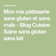 Mon mix pâtisserie sans gluten et sans maïs - Blog Cuisine Saine sans gluten sans lait