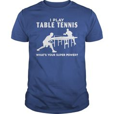 I play table tennis what's your supper power?. Table Tennis t-shirts, Table Tennis sweatshirts, Table Tennis hoodies,Table Tennis v-necks, Table Tennis tank top, Table Tennis legging.