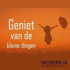 Spreuk: Geniet van de kleine dingen Positive Vibes, Positive Quotes, Dutch Quotes, Love Life, Picture Quotes, Namaste, Affirmations, Blog, Positivity