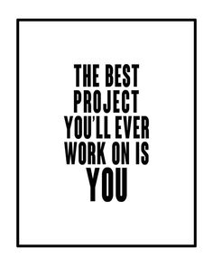 The Best Project You Will Ever Work On Is You by GEyesPhotography