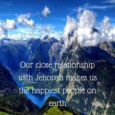 Our close relationship with Jehovah makes us the happiest people on earth.
