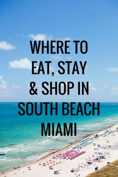 Where to Eat, Stay & Shop in South Beach Miami Spontaneous weekend getaway to the beautiful clear blue waters and white sand beaches of South Beach Miami!