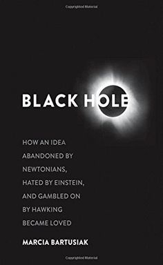 Black Hole: How an Idea Abandoned by Newtonians, Hated by Einstein, and Gambled On by Hawking Became Loved by Marcia Bartusiak http://www.amazon.com/dp/030021085X/ref=cm_sw_r_pi_dp_nbpswb0XVHW3F