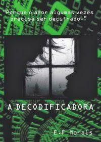 A Decodificadora - E. F. Morais ~ Bebendo Livros