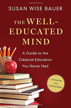 The enduring and engaging guide to educating yourself in the classical tradition., The Well-Educated Mind, A Guide to the Classical Education You Never Had, Susan Wise Bauer, 9780393080964 Susan Wise Bauer, Curriculum, Homeschool, Well Trained Mind, Literary Genre, Classical Education, Liberal Arts Education, Physical Education, Home Schooling