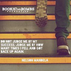 """""""Do not judge me by my success, judge me by how many times I fell and got back up again."""" Nelson Mandela #BooksOverBombs"""