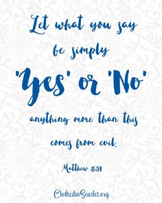 {Free Printable Bible Verse} Matthew 5:37 – Let what you say be simply 'Yes' or 'No'; anything more than this comes from evil.